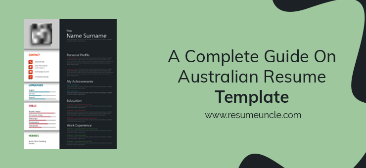 A Complete Guide On Australian Resume Template